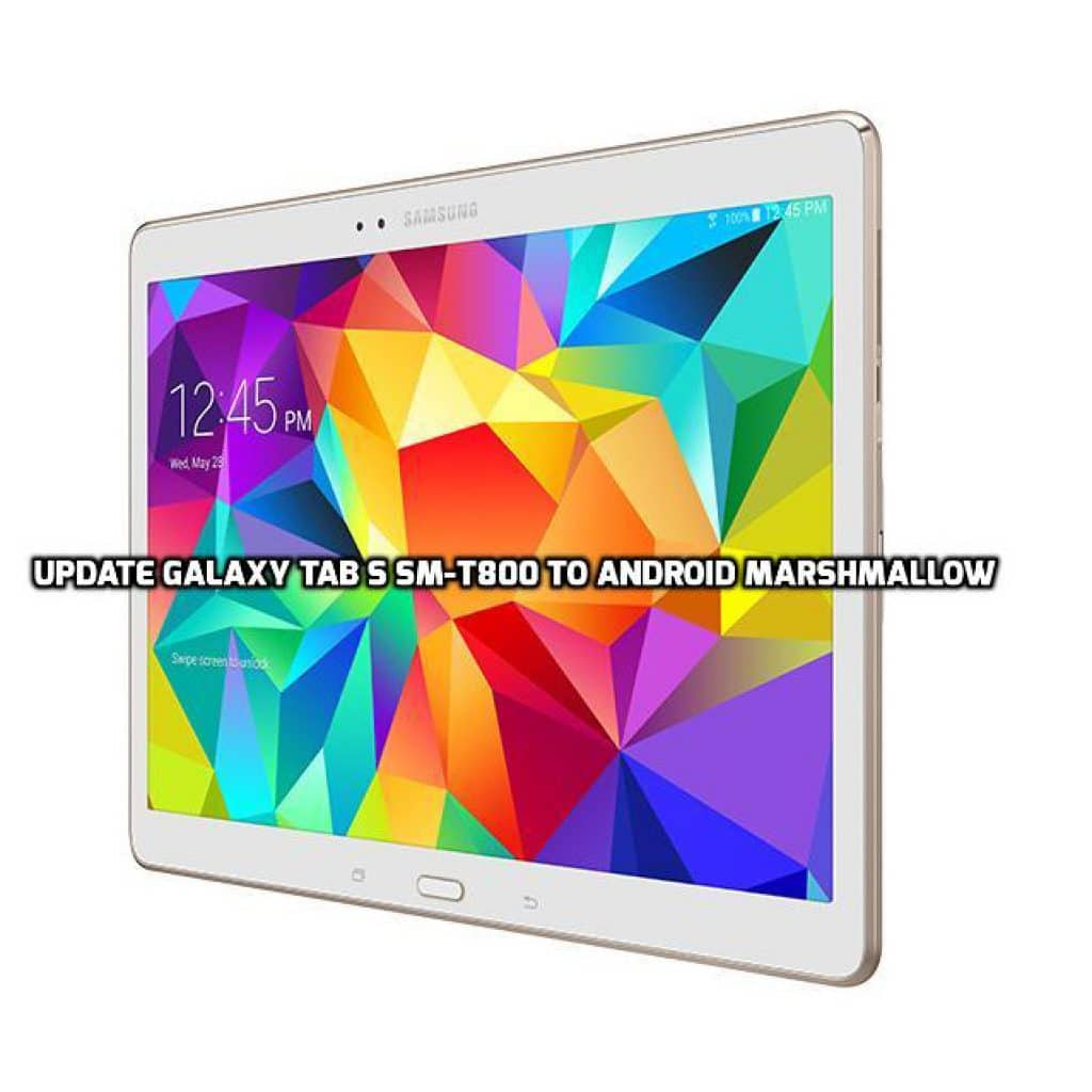 Update Galaxy Tab S SM-T800 to Android Marshmallow
