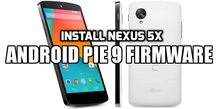 [How to Guide] Install Nexus 5X Android Pie 9 Firmware (AOSP)