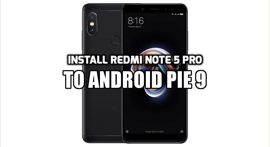 [How to Guide] Install Redmi Note 5 Pro Android Pie 9 Firmware (AOSP 9.0 ROM)