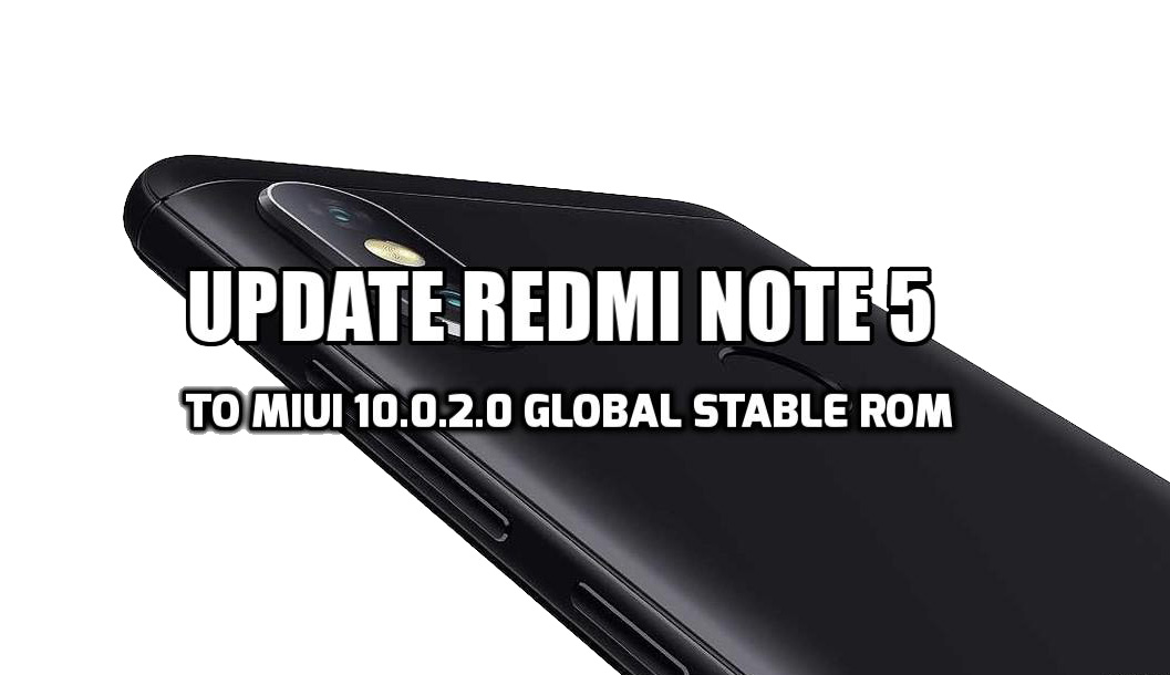 [How to Guide] Update Redmi Note 5 to MIUI 10.0.2.0 Global Stable ROM (India)
