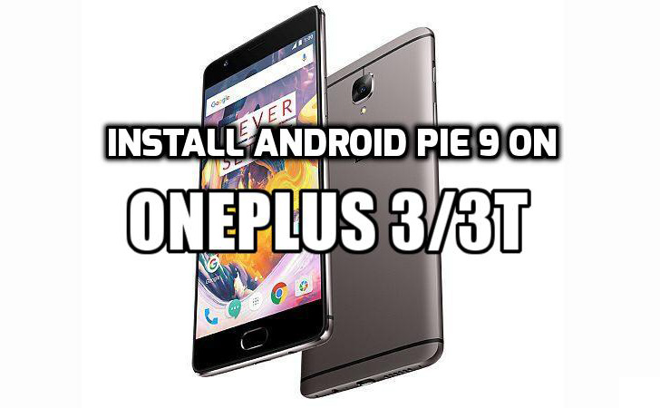 [How to Guide] Install Android Pie 9 on OnePlus 3/3T (AOSP 9.0 ROM)