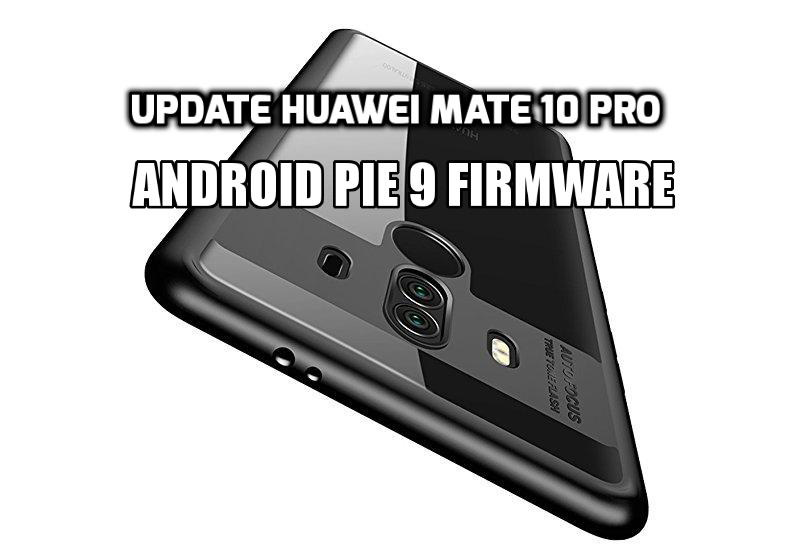 [How to Guide] Update Huawei Mate 10 Pro Android Pie 9 Firmware [EMUI 9.0]